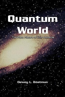 Quantum World  by  Dewey L. Boatmun
