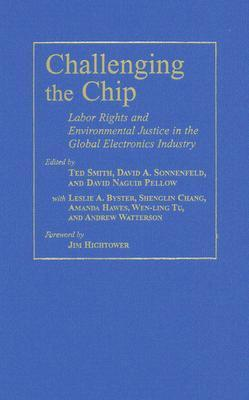Challenging the Chip: Labor Rights and Environmental Justice in the Global Electronics Industry  by  David Pellow