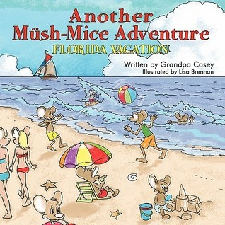 Another Mush-Mice Adventure: Florida Vacation  by  Grandpa Casey