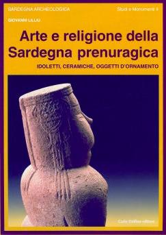 Arte e religione della Sardegna prenuragica. Idoletti, ceramiche, oggetti dornamento  by  Giovanni Lilliu