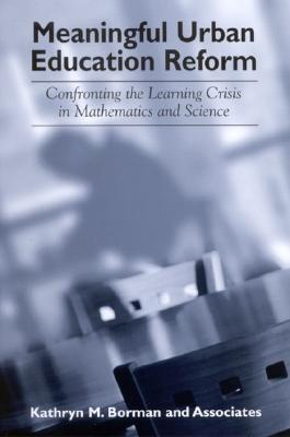 Meaningful Urban Education Reform: Confronting the Learning Crisis in Mathematics and Science  by  Kathryn M. Borman