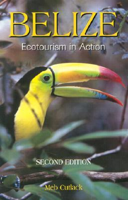 Belize: Ecotourism in Action Meb Cutlack