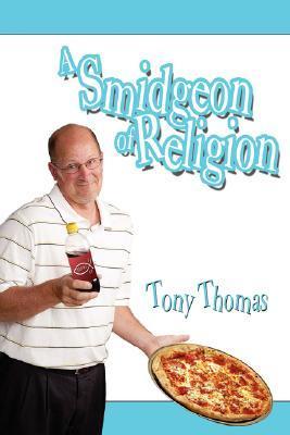 A Smidgeon of Religion Tony Thomas