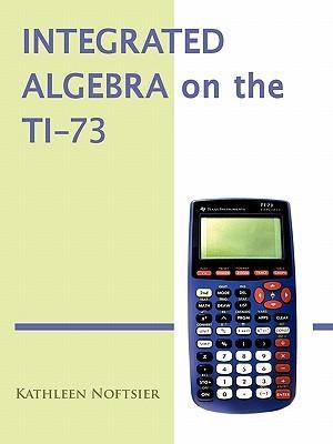 Integrated Algebra on the Ti-73 Kathleen Noftsier
