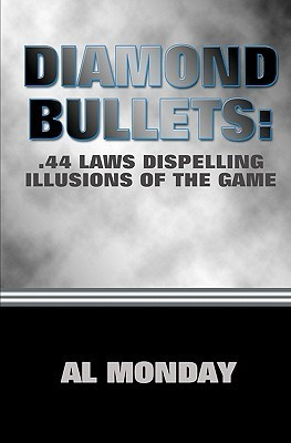 Diamond Bullets: .44 Laws Dispelling Illusions of the Game Al Monday