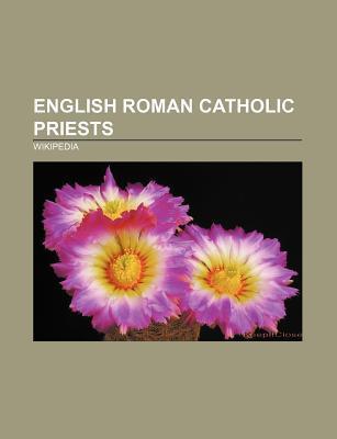 English Roman Catholic Priests: William Tyndale, Gerard Manley Hopkins, John Lingard, Thomas Abel, Roger Walden, John Colet, Robert Southwell Source Wikipedia