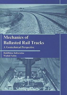 Mechanics of Ballasted Rail Tracks: A Geotechnical Perspective  by  Buddhima Indraratna