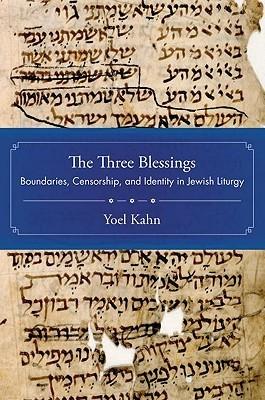 The Three Blessings: Boundaries, Censorship, and Identity in Jewish Liturgy Yoel Kahn