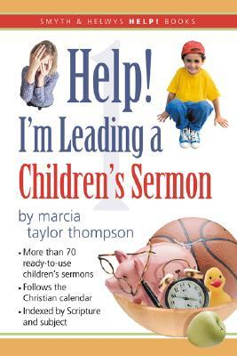Help! Im Leading a Childrens Sermon: Ready-To-Use, Follows the Christian Year, over 70 Sermons  by  Marcia Taylor Thompson