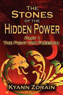 The Stones of the Hidden Power: Part 1: The Fight for Freedom  by  Kyann Zorain
