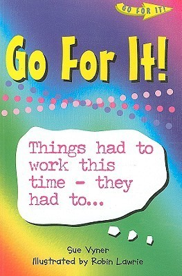 Go For It!: Things Had to Work This Time - They Had To...  by  Sue Vyner