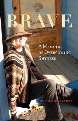 Brave, a Memoir of Overcoming Shyness Helen Read Rivas-Rose