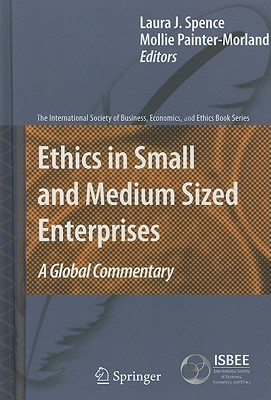 Ethics In Small And Medium Sized Enterprises: A Global Commentary (The International Society Of Business, Economics, And Ethics Book Series) Laura Spence