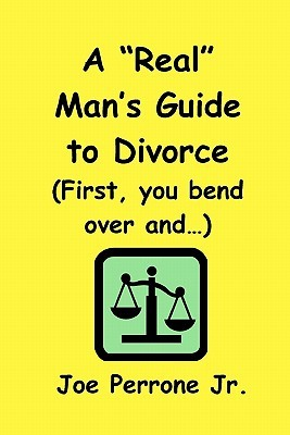 A Real Mans Guide To Divorce:  by  Joe Perrone Jr.
