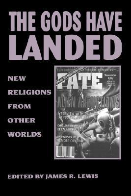Gods Have Landed: New Religions from Other Worlds  by  James R. Lewis