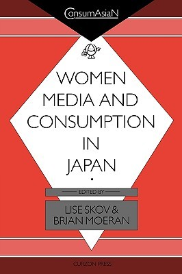 Women, Media & Consumption in Japan  by  Moeran Brian
