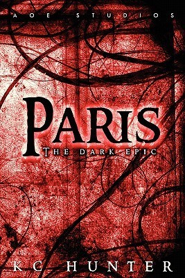 Paris: The Dark Epic K.C. Hunter