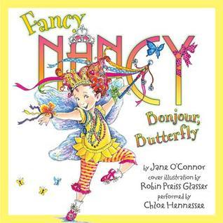 Fancy Nancy: Bonjour, Butterfly  by  Jane OConnor
