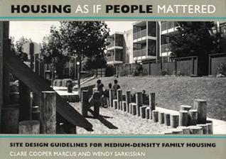 Housing As If People Mattered: Site Design Guidelines for the Planning of Medium-Density Family Housing Clare Cooper Marcus