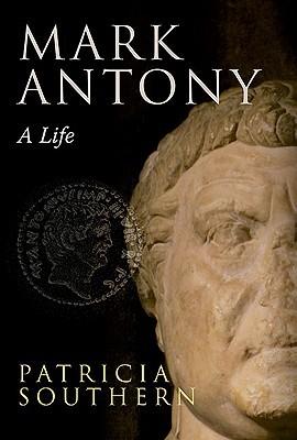 Mark Antony: A Life  by  Patricia Southern