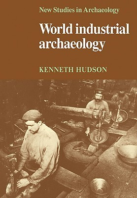 World Industrial Archaeology Kenneth Hudson