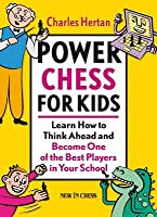 Power Chess for Kids: Learn How to Think Ahead and Become One of the Best Players in Your School Charles Hertan