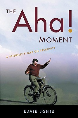 The Aha! Moment: A Scientists Take on Creativity David E.H. Jones