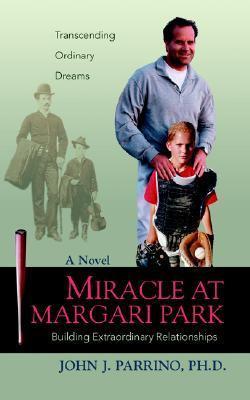 Miracle at Margari Park: Building Extraordinary Relationships John J. Parrino