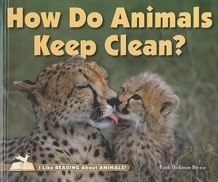 How Do Animals Keep Clean? Faith Hickman Brynie