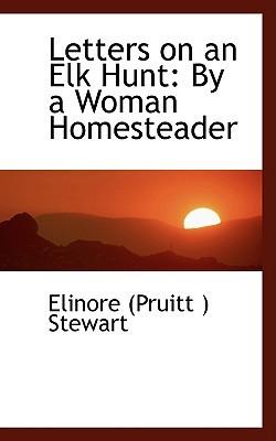 Letters on an Elk Hunt: By a Woman Homesteader  by  Elinore Pruitt Stewart