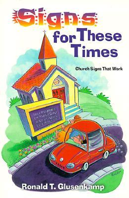 Signs for These Times: Church Signs That Work Ronald T. Glusenkamp