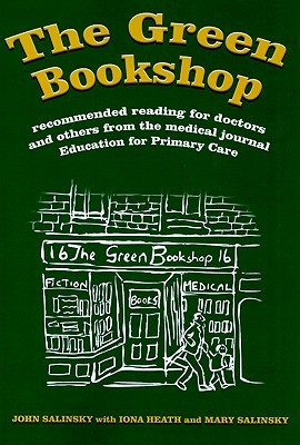 The Green Bookshop: Recommended Reading for Doctors and Others from the Medical Journal Education for Primary Care John Salinsky