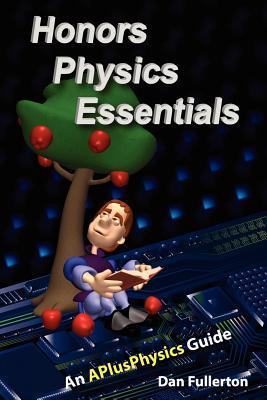 Honors Physics Essentials: An Aplusphysics Guide  by  Dan Fullerton