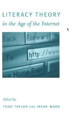 Literacy Theory In The Age Of The Internet Todd W. Taylor