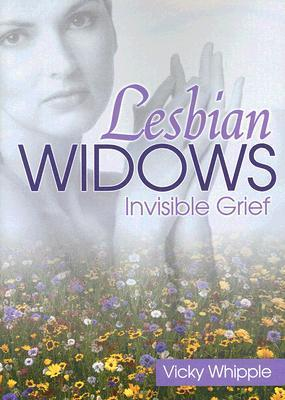 Lesbian Widows: Invisible Grief Vicky Whipple