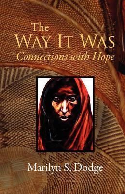 The Way It Was: Connections with Hope  by  Marilyn S. Dodge
