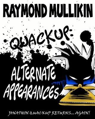 Quackup: Alternate Appearances  by  Raymond Mullikin