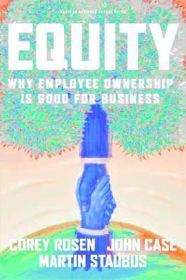 Equity: Why Employee Ownership Is Good For Business Corey Rosen