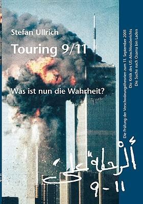 Touring 9/11: was ist nun die Wahrheit? : die Prüfung der Verschwörungstheorien zum 11. September 2001, die Kritik des US-Abschlussberichts, die Suche nach Osama bin Laden  by  Stefan Ullrich