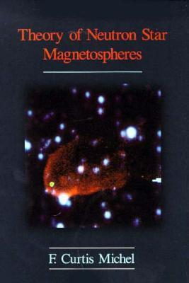 Theory of Neutron Star Magnetospheres  by  F. Curtis Michel
