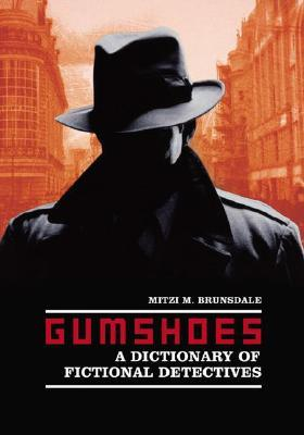 Gumshoes: A Dictionary of Fictional Detectives Mitzi M. Brunsdale