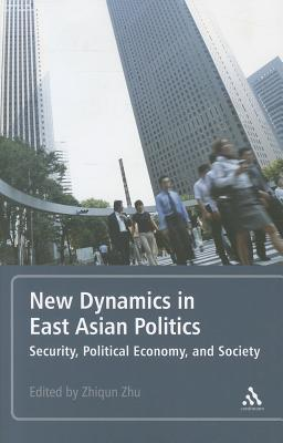New Dynamics in East Asian Politics: Security, Political Economy, and Society  by  Zhiqun Zhu