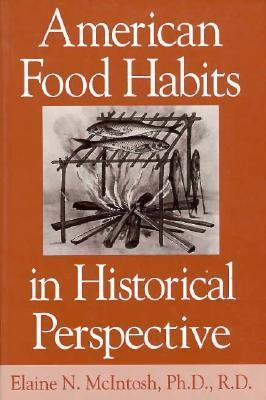 American Food Habits in Historical Perspective Elaine N. McIntosh