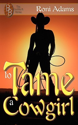 To Tame A Cowgirl (Double B, #1)  by  Roni Adams