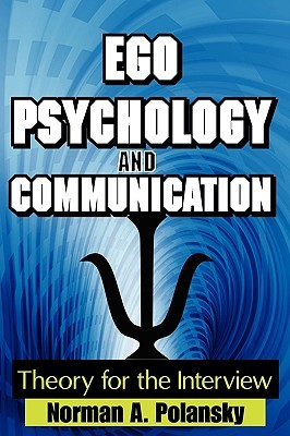 Ego Psychology and Communication: Theory for the Interview Norman A. Polansky