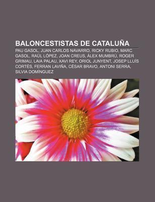 Baloncestistas de Catalu a: Pau Gasol, Juan Carlos Navarro, Ricky Rubio, Marc Gasol, Ra L L Pez, Joan Creus, Lex Mumbr , Roger Grimau  by  Books LLC