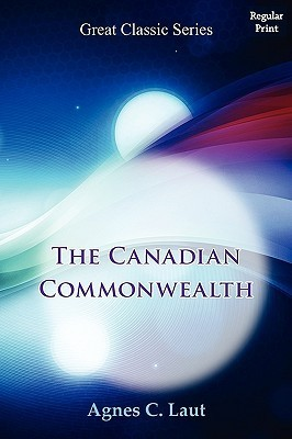 The Canadian Commonwealth  by  Agnes C. Laut