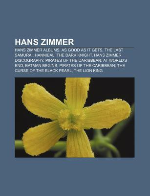 Hans Zimmer: Hans Zimmer Albums, as Good as It Gets, the Last Samurai, Hannibal, the Dark Knight, Hans Zimmer Discography Source Wikipedia