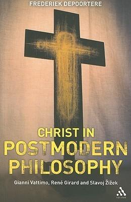 Christ in Postmodern Philosophy: Gianni Vattimo, Rene Girard, and Slavoj Zizek Frederiek Depoortere