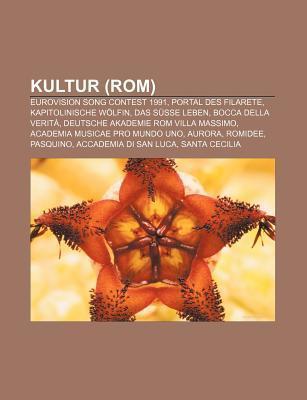 Kultur (ROM): Eurovision Song Contest 1991, Portal Des Filarete, Kapitolinische W Lfin, Das S E Leben, Bocca Della Verit  by  Source Wikipedia